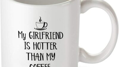 My Girlfriend Is Hotter Than My Coffee Mug
